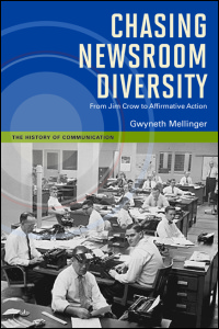 Cover for MELLINGER: Chasing Newsroom Diversity: From Jim Crow to Affirmative Action. Click for larger image