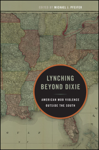 Cover for PFEIFER: Lynching Beyond Dixie: American Mob Violence Outside the South. Click for larger image
