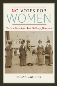 Cover for GOODIER: No Votes for Women: The New York State Anti-Suffrage Movement. Click for larger image
