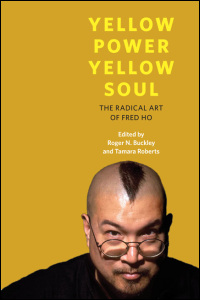 Cover for BUCKLEY: Yellow Power, Yellow Soul: The Radical Art of Fred Ho. Click for larger image