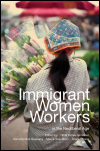 link to catalog page, Immigrant Women Workers in the Neoliberal Age