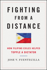 Cover for FUENTECILLA: Fighting from a Distance: How Filipino Exiles Helped Topple a Dictator. Click for larger image