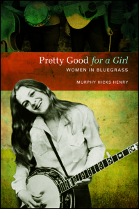 Cover for HENRY: Pretty Good for a Girl: Women in Bluegrass. Click for larger image