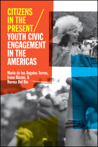 Cover for TORRES: Citizens in the Present: Youth Civic Engagement in the Americas. Click for larger image