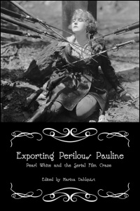 Cover for DAHLQUIST: Exporting Perilous Pauline: Pearl White and the Serial Film Craze. Click for larger image