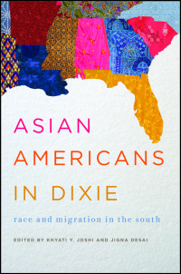 Cover for Joshi: Asian Americans in Dixie: Race and Migration in the South. Click for larger image