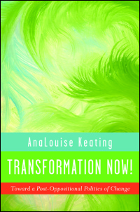 Cover for Keating: Transformation Now!: Toward a Post-Oppositional Politics of Change. Click for larger image