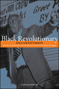 Cover for Horne: Black Revolutionary: William Patterson and the Globalization of the African American Freedom Struggle. Click for larger image