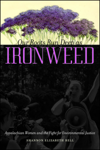 Cover for Bell: Our Roots Run Deep as Ironweed: Appalachian Women and the Fight for Environmental Justice. Click for larger image