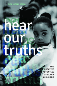Cover for Brown: Hear Our Truths: The Creative Potential of Black Girlhood. Click for larger image