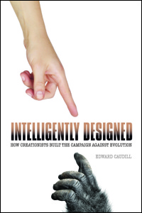 Cover for Caudill: Intelligently Designed: How Creationists Built the Campaign against Evolution. Click for larger image