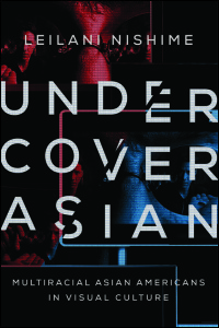 Cover for Nishime: Undercover Asian: Multiracial Asian Americans in Visual Culture. Click for larger image