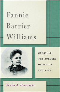 Cover for Hendricks: Fannie Barrier Williams: Crossing the Borders of Region and Race. Click for larger image