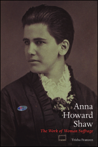 Cover for Franzen: Anna Howard Shaw: The Work of Woman Suffrage. Click for larger image