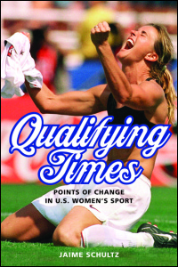 Cover for Schultz: Qualifying Times: Points of Change in U.S. Women's Sport. Click for larger image