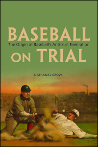 Cover for Grow: Baseball on Trial: The Origin of Baseball's Antitrust Exemption. Click for larger image