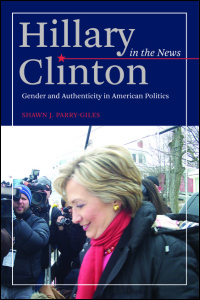 Cover for PARRY-GILES: Hillary Clinton in the News: Gender and Authenticity in American Politics. Click for larger image