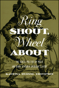 Cover for Thompson: Ring Shout, Wheel About: The Racial Politics of Music and Dance in North American Slavery. Click for larger image