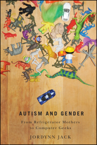 Cover for Jack: Autism and Gender: From Refrigerator Mothers to Computer Geeks. Click for larger image