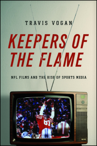 Cover for Vogan: Keepers of the Flame: NFL Films and the Rise of Sports Media. Click for larger image