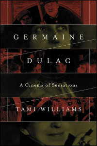 Cover for Williams: Germaine Dulac: A Cinema of Sensations. Click for larger image