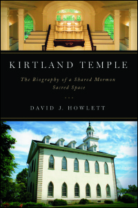 Cover for Howlett: Kirtland Temple: The Biography of a Shared Mormon Sacred Space. Click for larger image