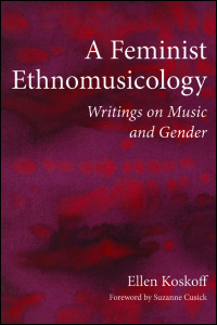 Cover for Koskoff: A Feminist Ethnomusicology: Writings on Music and Gender. Click for larger image