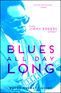 Cover for GOINS: Blues All Day Long: The Jimmy Rogers Story. Click for larger image