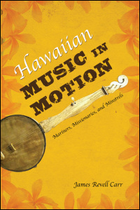 Cover for CARR: Hawaiian Music in Motion: Mariners, Missionaries, and Minstrels. Click for larger image