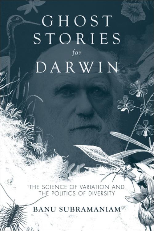 UI Press | Banu Subramaniam | Ghost Stories for Darwin: The Science
