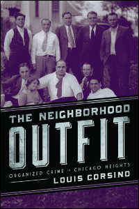 Cover for CORSINO: The Neighborhood Outfit: Organized Crime in Chicago Heights. Click for larger image