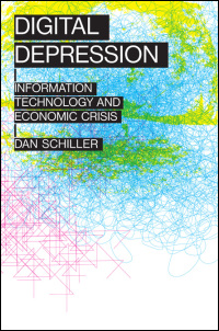 Cover for SCHILLER: Digital Depression: Information Technology and Economic Crisis. Click for larger image