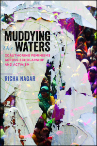 Cover for NAGAR: Muddying the Waters: Coauthoring Feminisms across Scholarship and Activism. Click for larger image
