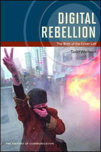 Cover for WOLFSON: Digital Rebellion: The Birth of the Cyber Left. Click for larger image