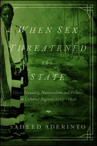 Cover for ADERINTO: When Sex Threatened the State: Illicit Sexuality, Nationalism, and Politics in Colonial Nigeria, 1900-1958. Click for larger image