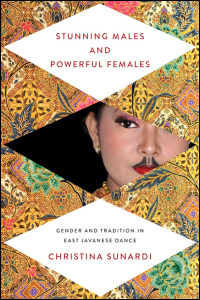 Cover for Sunardi: Stunning Males and Powerful Females: Gender and Tradition in East Javanese Dance. Click for larger image