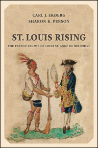 Cover for Ekberg: St. Louis Rising: The French Regime of Louis St. Ange de Bellerive. Click for larger image