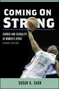 Cover for Cahn: Coming On Strong: Gender and Sexuality in Women's Sport. Click for larger image