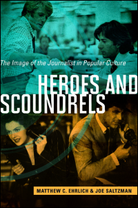 Cover for Ehrlich: Heroes and Scoundrels: The Image of the Journalist in Popular Culture. Click for larger image