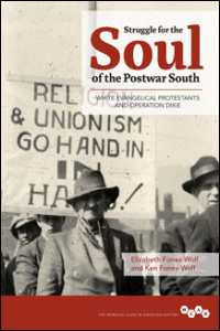 Cover for Fones-Wolf: Struggle for the Soul of the Postwar South: White Evangelical Protestants and Operation Dixie. Click for larger image