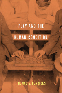 Cover for hendricks: Play and the Human Condition. Click for larger image
