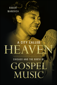 Cover for MArovich: A City Called Heaven: Chicago and the Birth of Gospel Music. Click for larger image