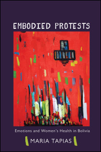 Cover for Tapias: Embodied Protests: Emotions and Women's Health in Bolivia. Click for larger image
