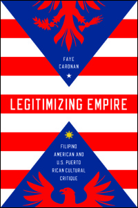 Cover for Caronan: Legitimizing Empire: Filipino American and U.S. Puerto Rican Cultural Critique. Click for larger image