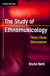 Cover for Nettl: The Study of Ethnomusicology: Thirty-Three Discussions. Click for larger image