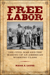 Cover for Lause: Free Labor: The Civil War and the Making of an American Working Class. Click for larger image