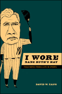 Cover for Zang: I Wore Babe Ruth's Hat: Field Notes from a Life in Sports. Click for larger image