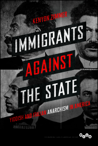 Cover for Zimmer: Immigrants against the State: Yiddish and Italian Anarchism in America. Click for larger image