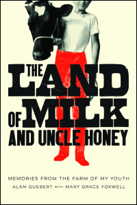 Cover for Guebert: The Land of Milk and Uncle Honey: Memories from the Farm of My Youth. Click for larger image
