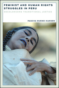 Cover for Bueno-Hansen: Feminist and Human Rights Struggles in Peru: Decolonizing Transitional Justice. Click for larger image